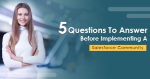5 Questions To Answer Before Implementing A Salesforce Community