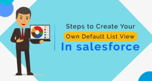 Steps to Create Your Own Default List View in Salesforce