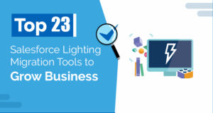 Top 23 Salesforce Lighting Migration Tools to Grow Business