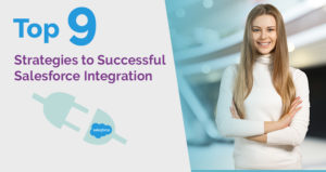 Top 9 Strategies to Successful Salesforce Integration