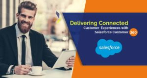 Salesforce Customer 360- New Strong Ways To Deliver Sturdy Client Experience