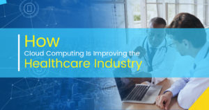 How Cloud Computing is impacting the Healthcare Sector?
