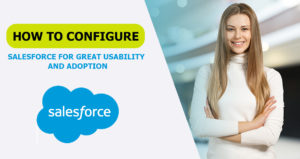 Top 6 Configure Salesforce For Great Usability And Adoption