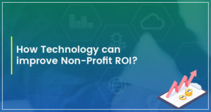 How Technology Can Help to Improve ROI of Non-Profit Organization?