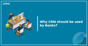 Why CRM Should Be Used By Banks