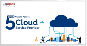 5 Smart Ways to Assess Cloud Service Provider