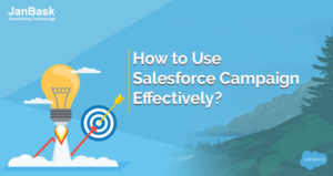 How to Use Salesforce Campaign Effectively