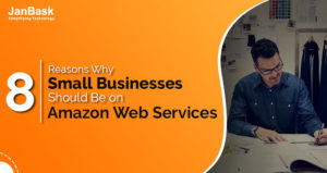 8 Reasons Why Small Businesses Should Be on Amazon Web Services