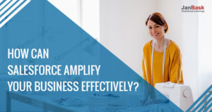 How can Salesforce Amplify Your Business Effectively?