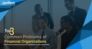 Top 3 Common Problems of Financial Organizations