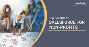 Top 5 Benefits of Salesforce for Non-profits Organization