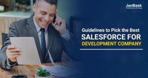 Guidelines to Pick the Best Salesforce Development Company