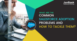 What are the Common Salesforce Adoption Problems and How to Tackle Them?