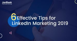 6 Unmatched and Effective Tips for LinkedIn Marketing 2019