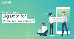 How to use Big Data for Mobile App Development