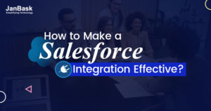 How to Make Salesforce Integration Effective?