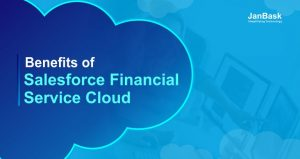 What are the Benefits of Salesforce Financial Service Cloud?