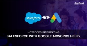 How Does Integrating Salesforce with Google AdWords Help?