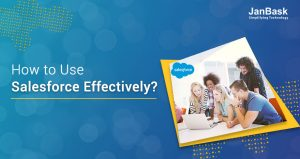 How to Use Salesforce Effectively?