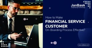 How to Make Financial Service Customer On-Boarding Process Effective?