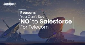 Reasons You Can't Say 'NO' to Salesforce For Telecom